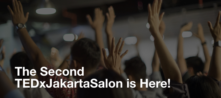 The Second TEDxJakartaSalon is Here!